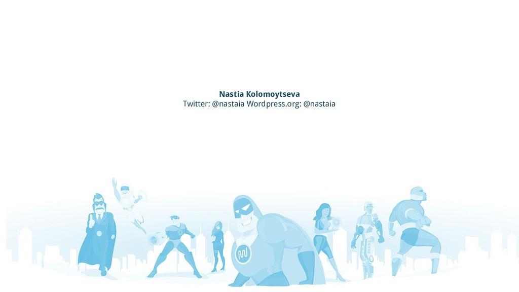 Nastia Kolomoytseva Twitter: @nastaia Wordpress...