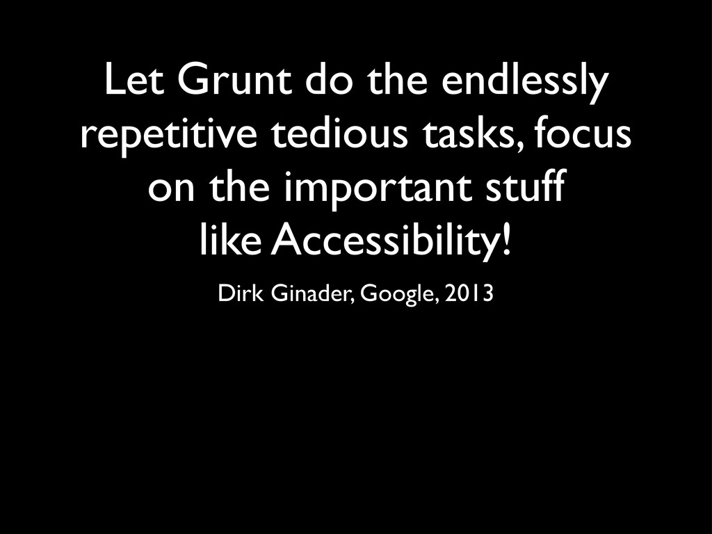 Let Grunt do the endlessly repetitive tedious t...