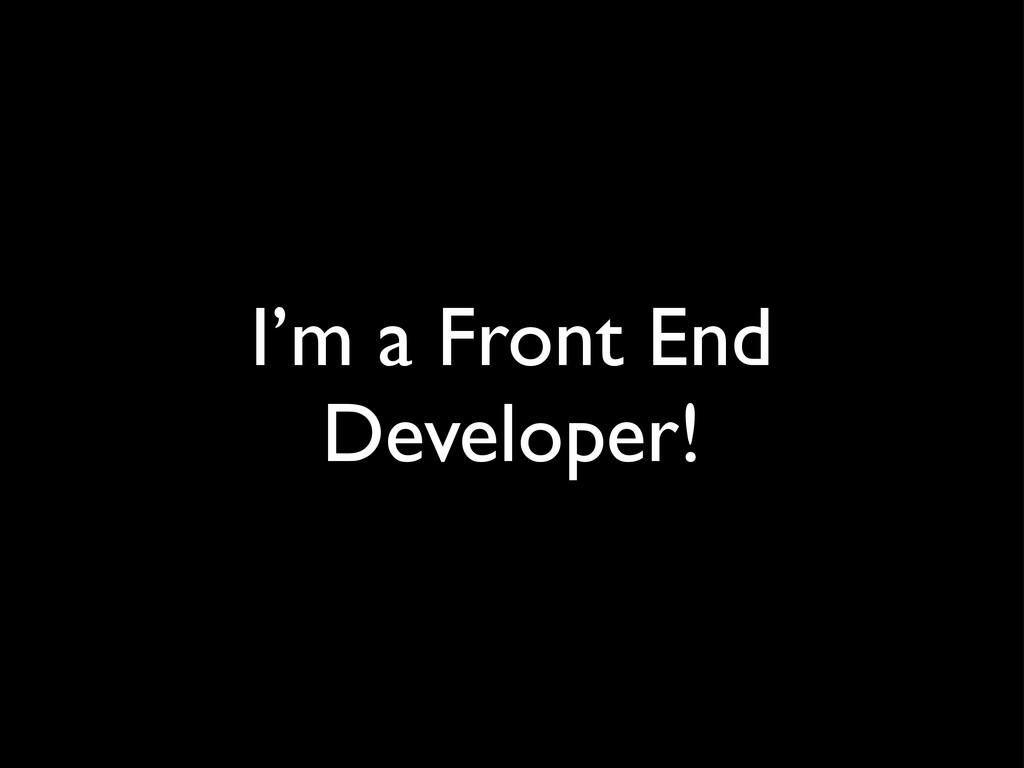 I'm a Front End Developer!
