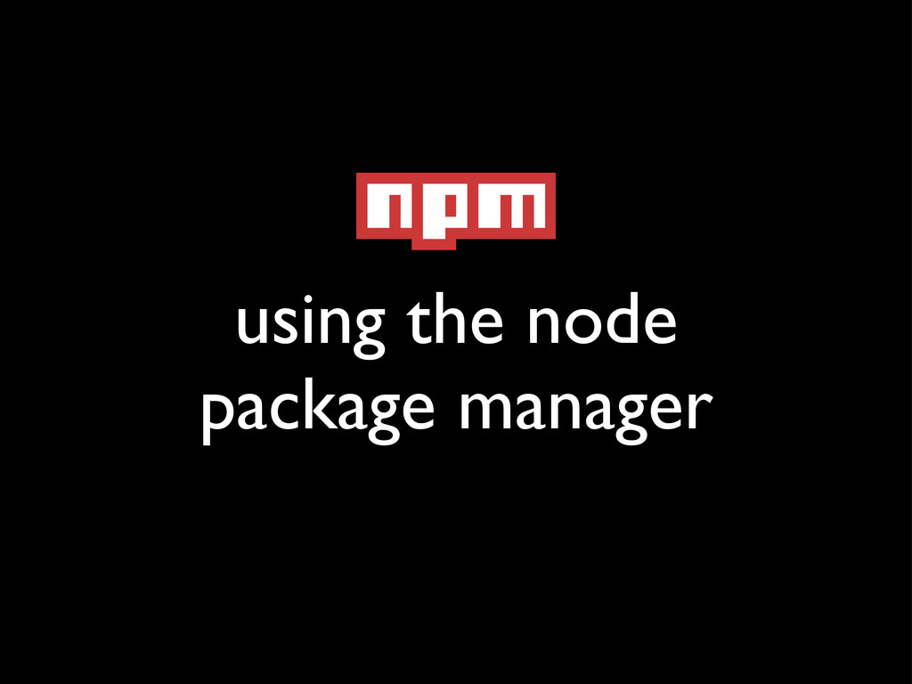 using the node package manager