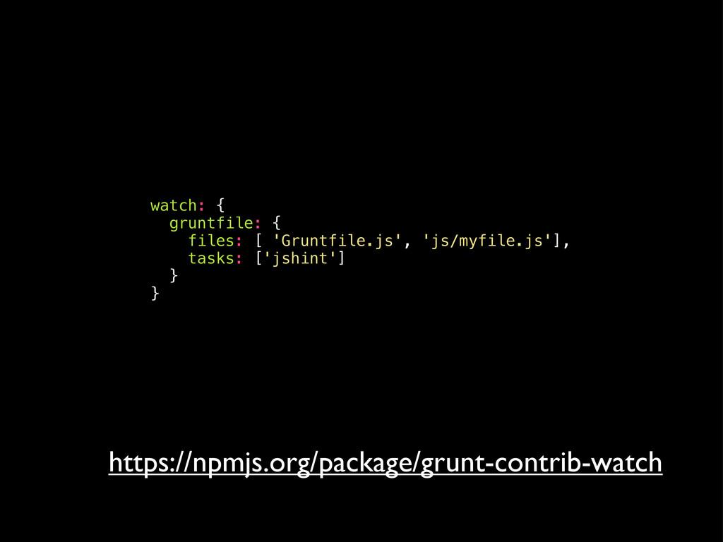 watch: { gruntfile: { files: [ 'Gruntfile.js', ...