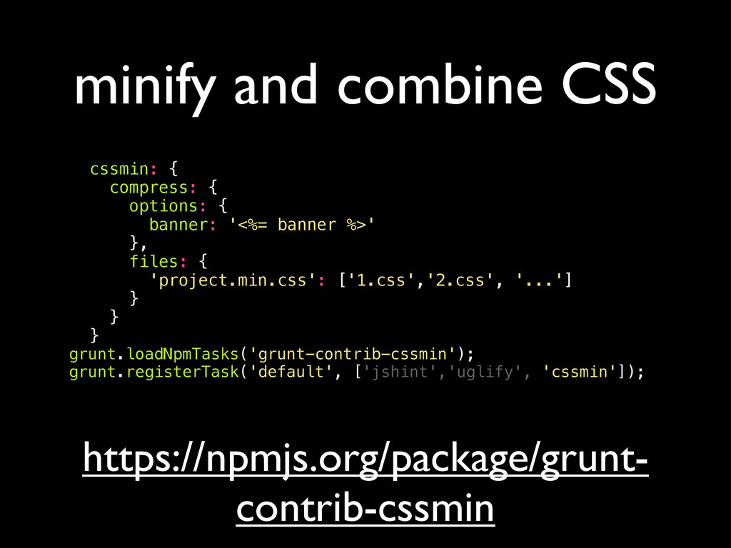 minify and combine CSS cssmin: { compress: { op...