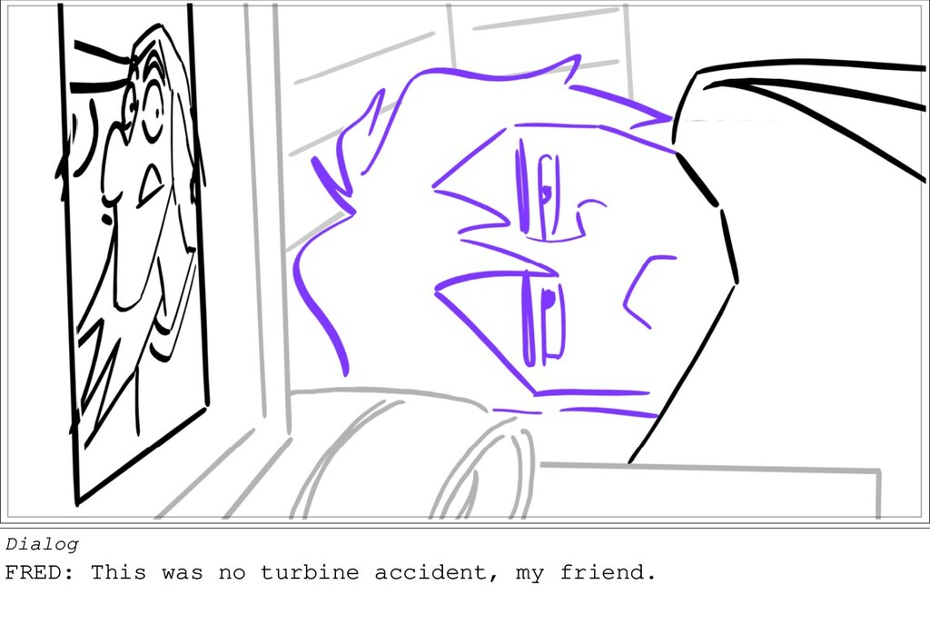 Dialog FRED: This was no turbine accident, my f...