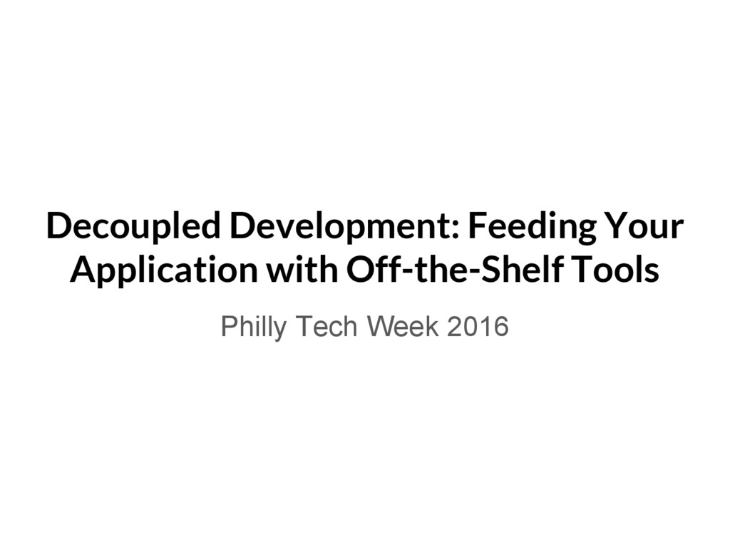 Decoupled Development: Feeding Your Application...