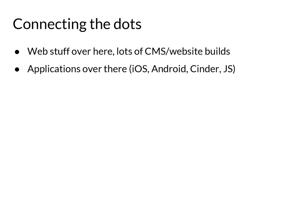 Connecting the dots ● Web stuff over here, lots...
