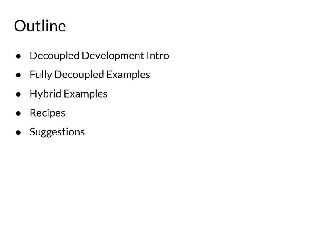Outline ● Decoupled Development Intro ● Fully D...