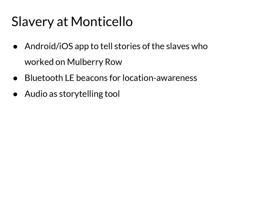 ● Android/iOS app to tell stories of the slaves...