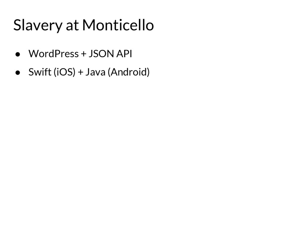 ● WordPress + JSON API ● Swift (iOS) + Java (An...