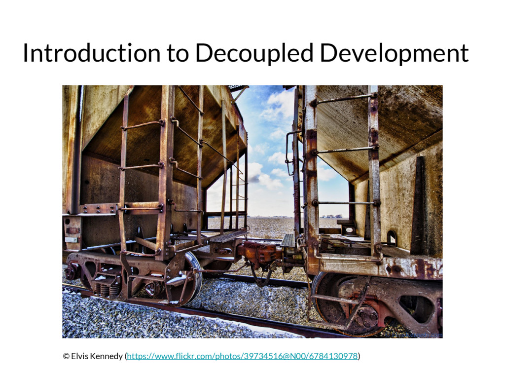 Introduction to Decoupled Development © Elvis K...