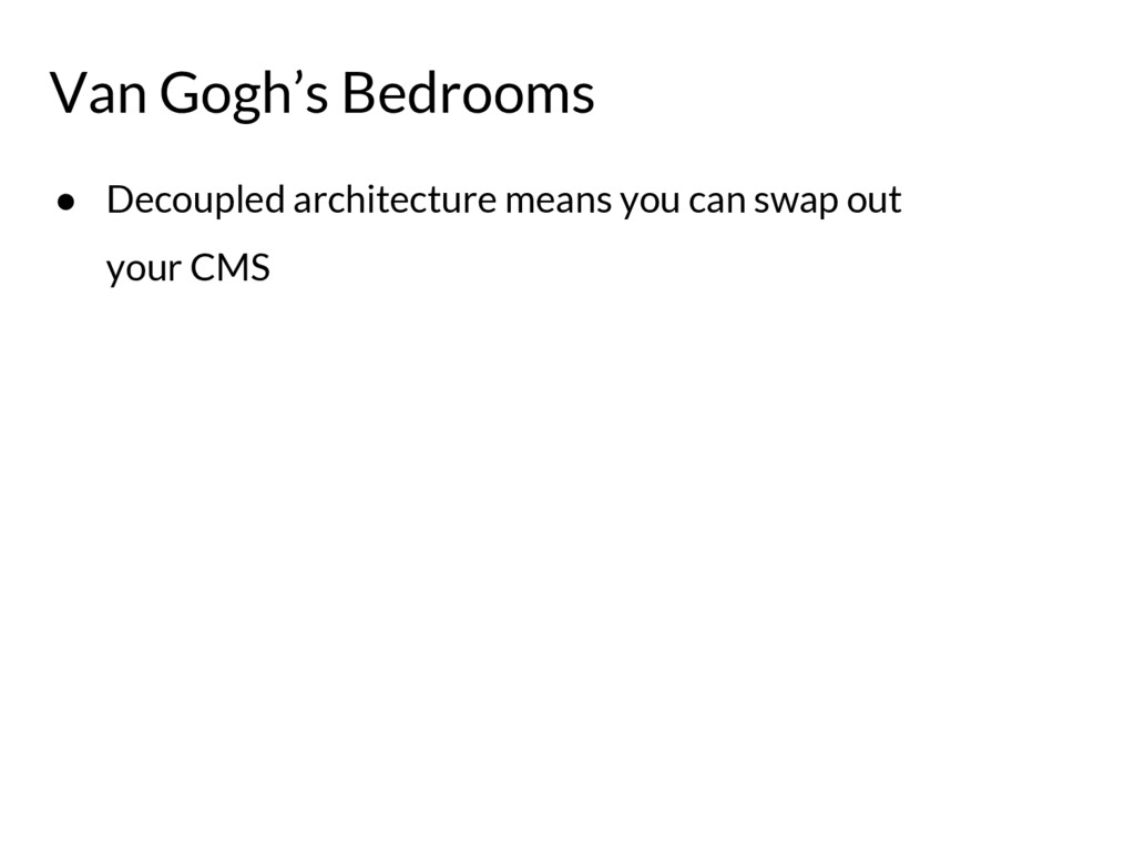 ● Decoupled architecture means you can swap out...