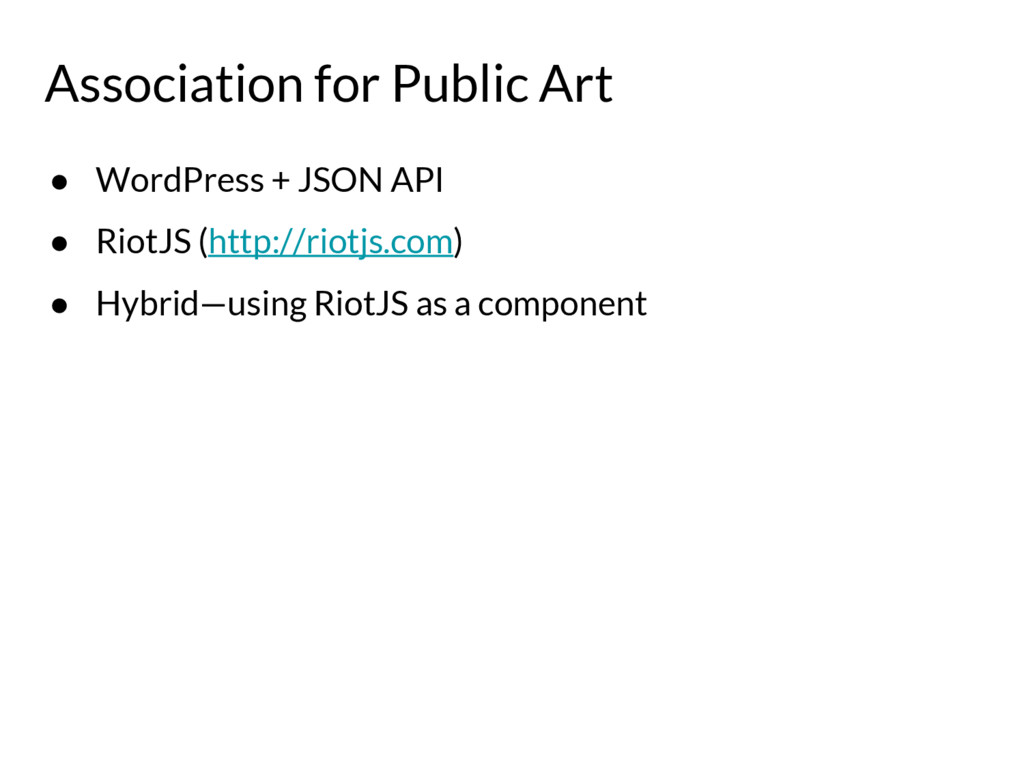 ● WordPress + JSON API ● RiotJS (http://riotjs....