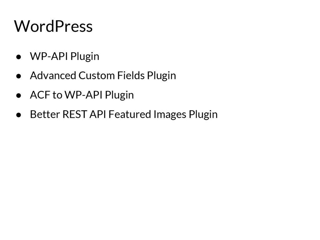 ● WP-API Plugin ● Advanced Custom Fields Plugin...