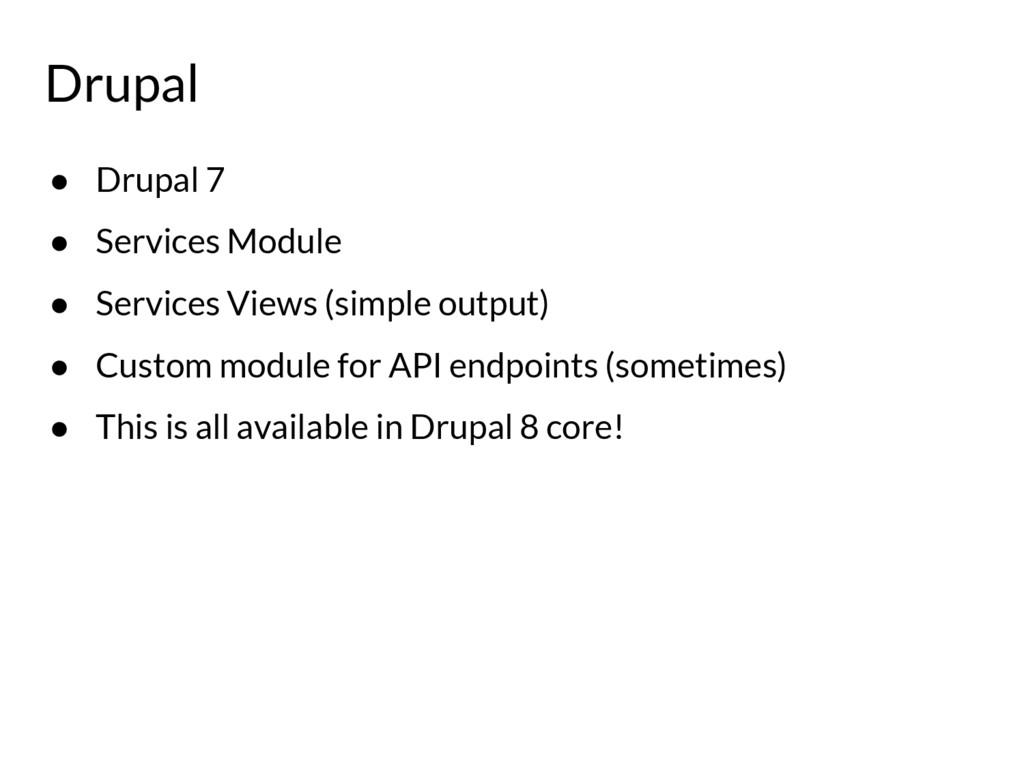 ● Drupal 7 ● Services Module ● Services Views (...