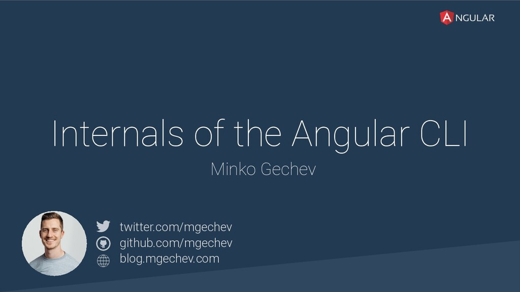 @yourtwitter Internals of the Angular CLI Minko...