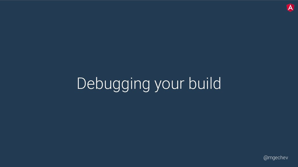 @mgechev Debugging your build