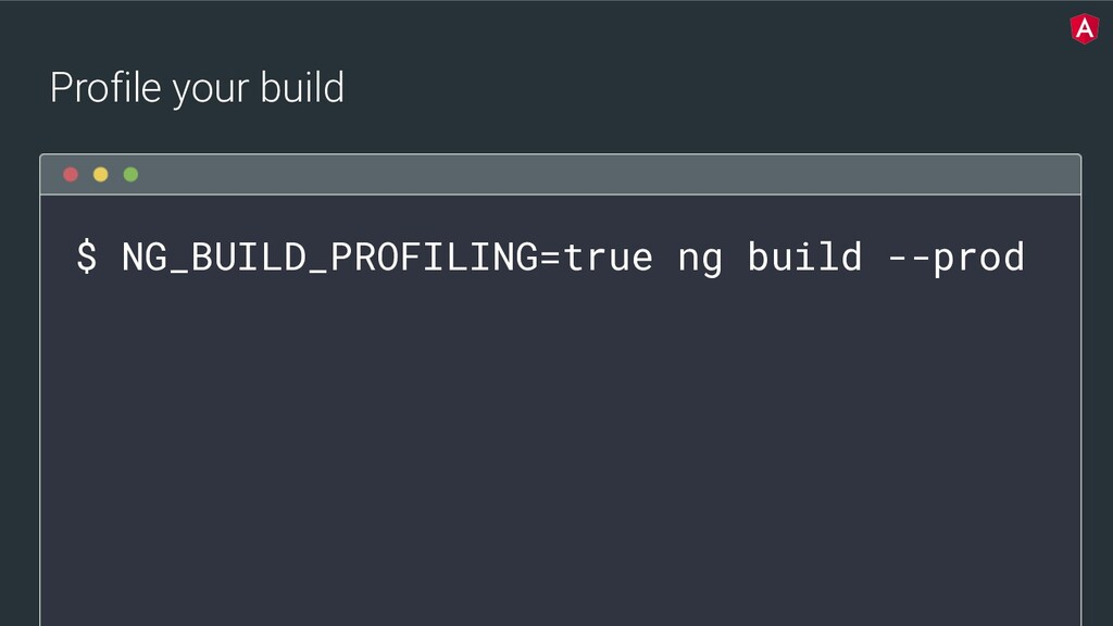 @yourtwitter $ NG_BUILD_PROFILING=true ng build...