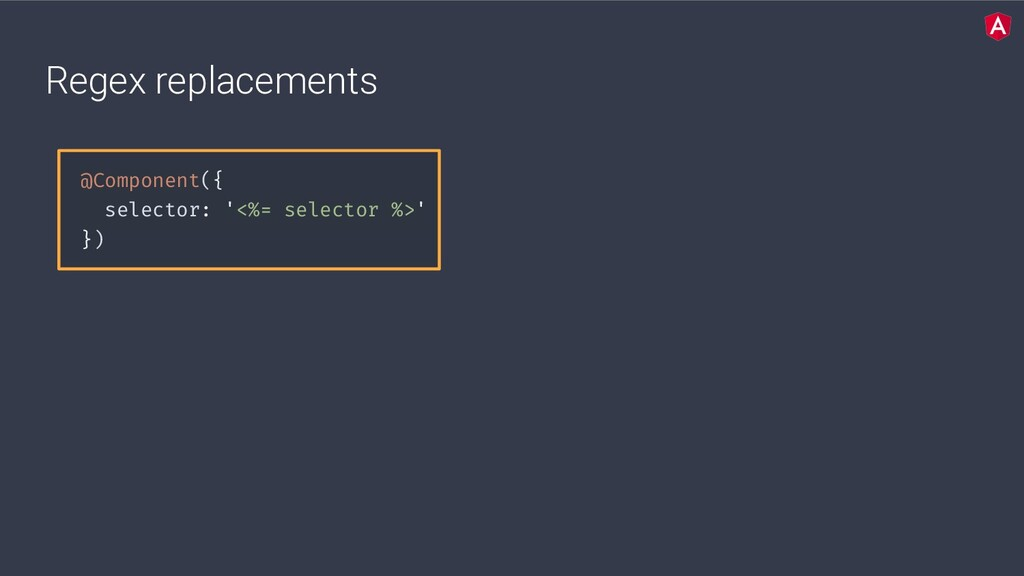 Regex replacements @Component({ selector: '<%= ...