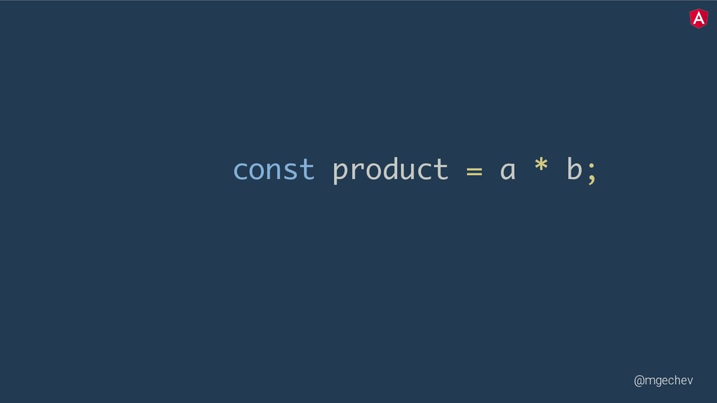 @mgechev const product = a * b;