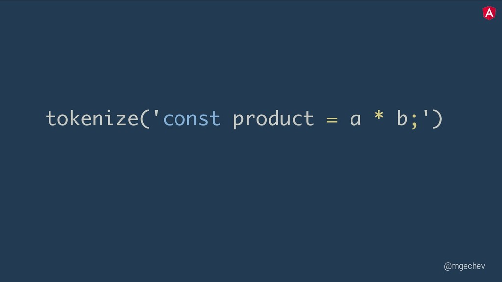 @mgechev tokenize('const product = a * b;')