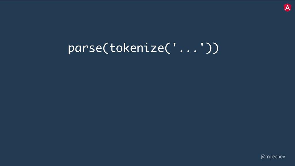 @mgechev parse(tokenize('...'))