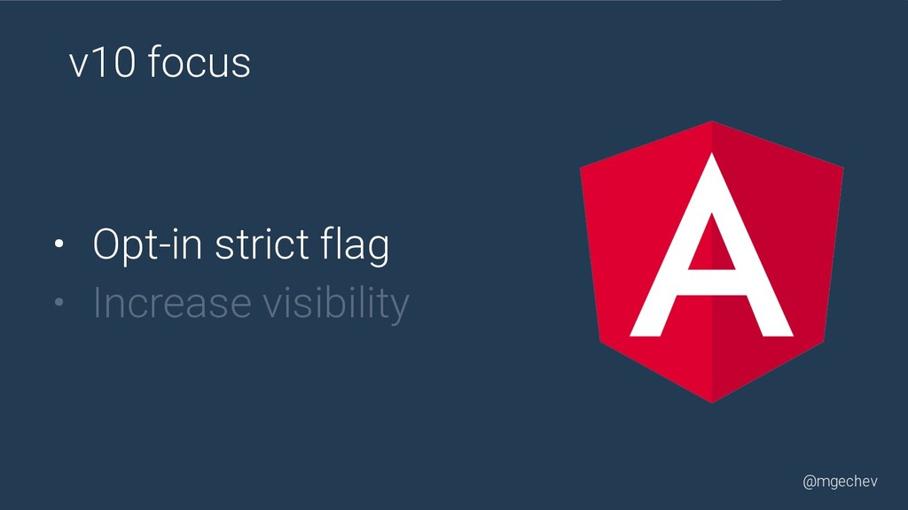 @mgechev v10 focus • Opt-in strict flag • Incre...