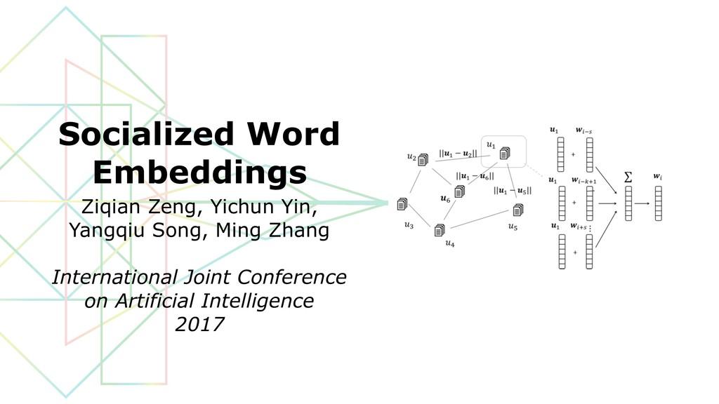 Socialized Word Embeddings Ziqian Zeng, Yichun ...