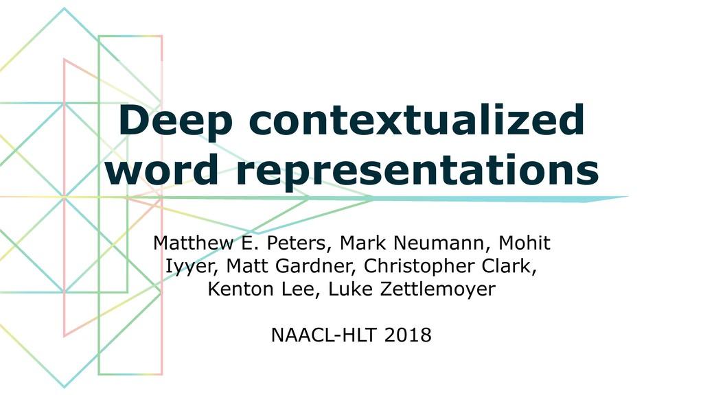Deep contextualized word representations Matthe...