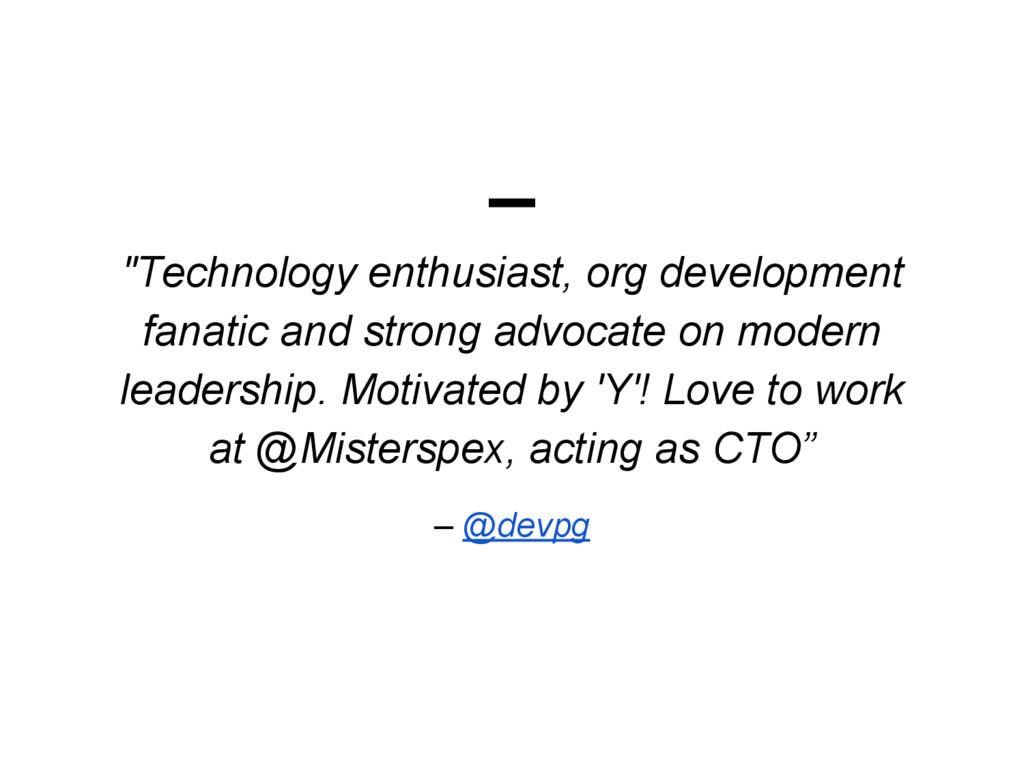 """Technology enthusiast, org development fanatic..."