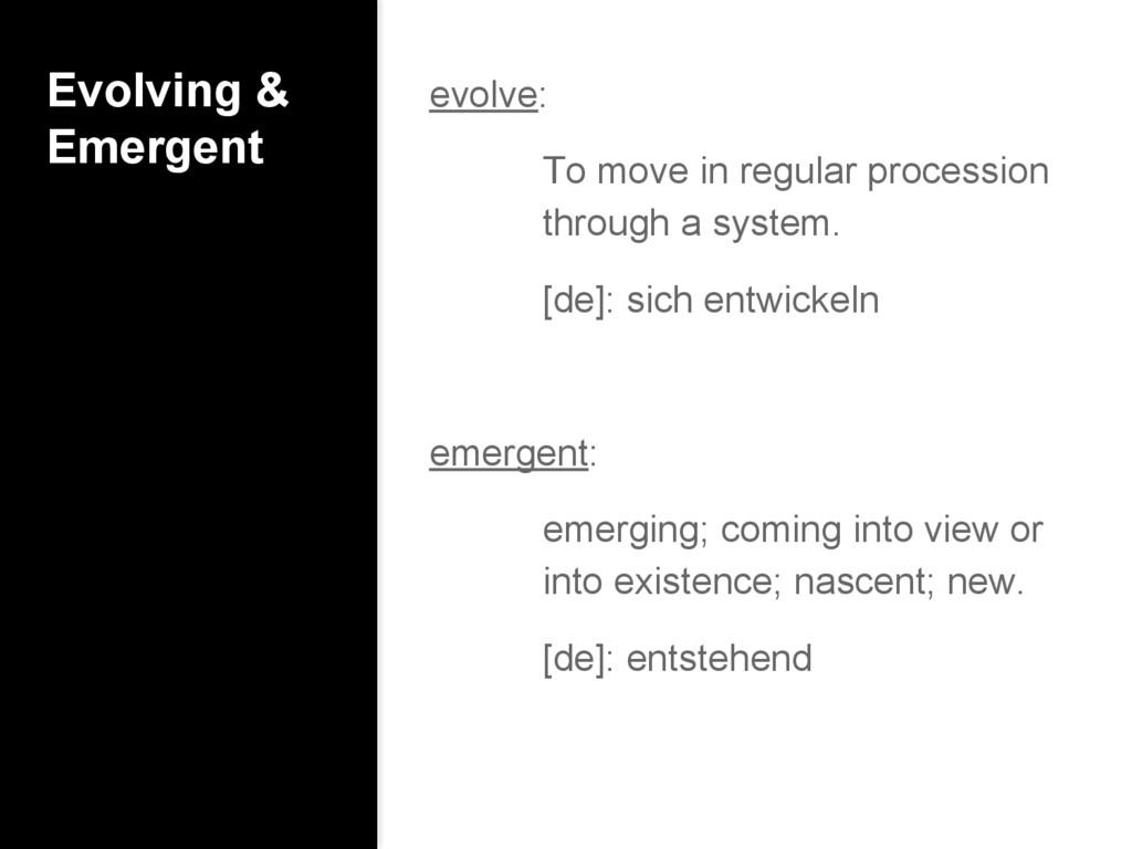 Evolving & Emergent evolve: To move in regular ...