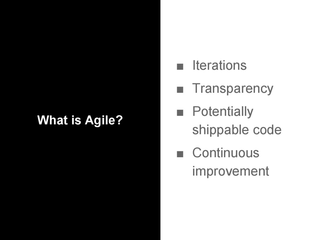 What is Agile? ■ Iterations ■ Transparency ■ Po...