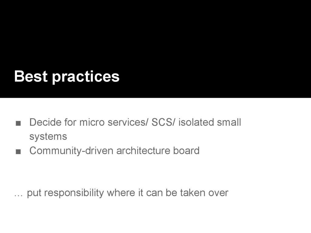 Best practices ■ Decide for micro services/ SCS...