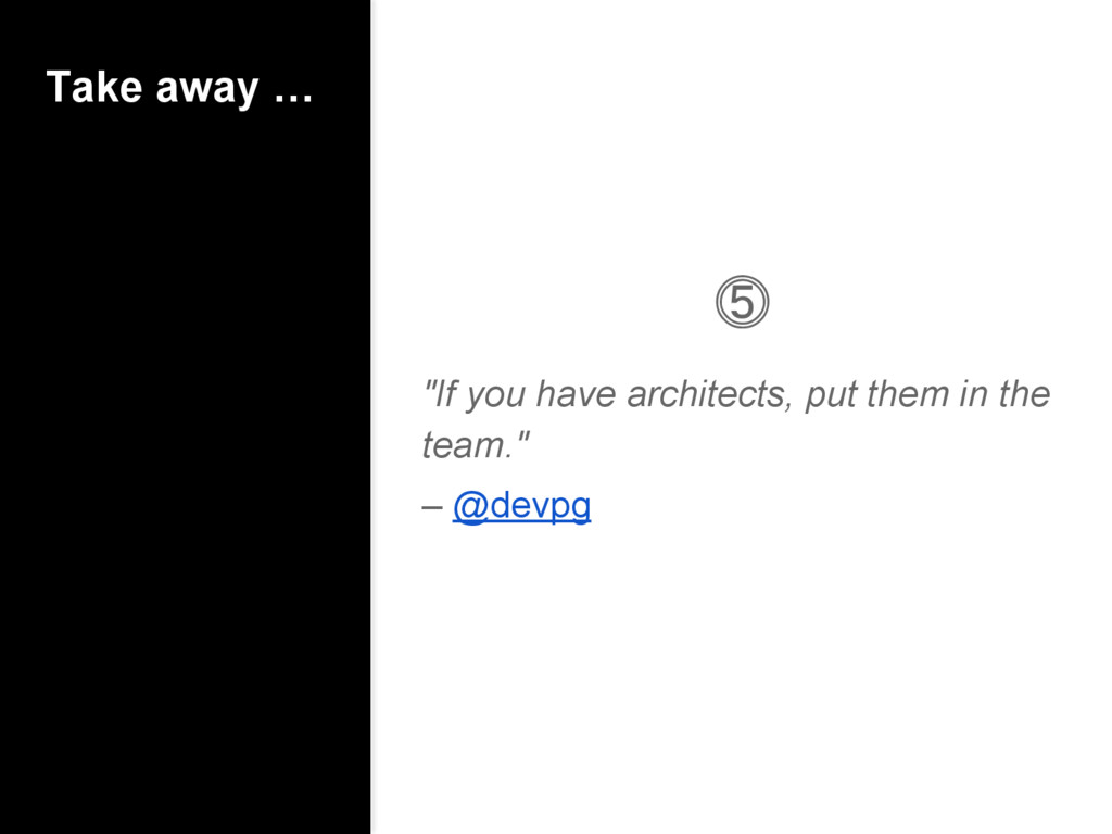 """Take away … ⓹ """"If you have architects, put them..."""