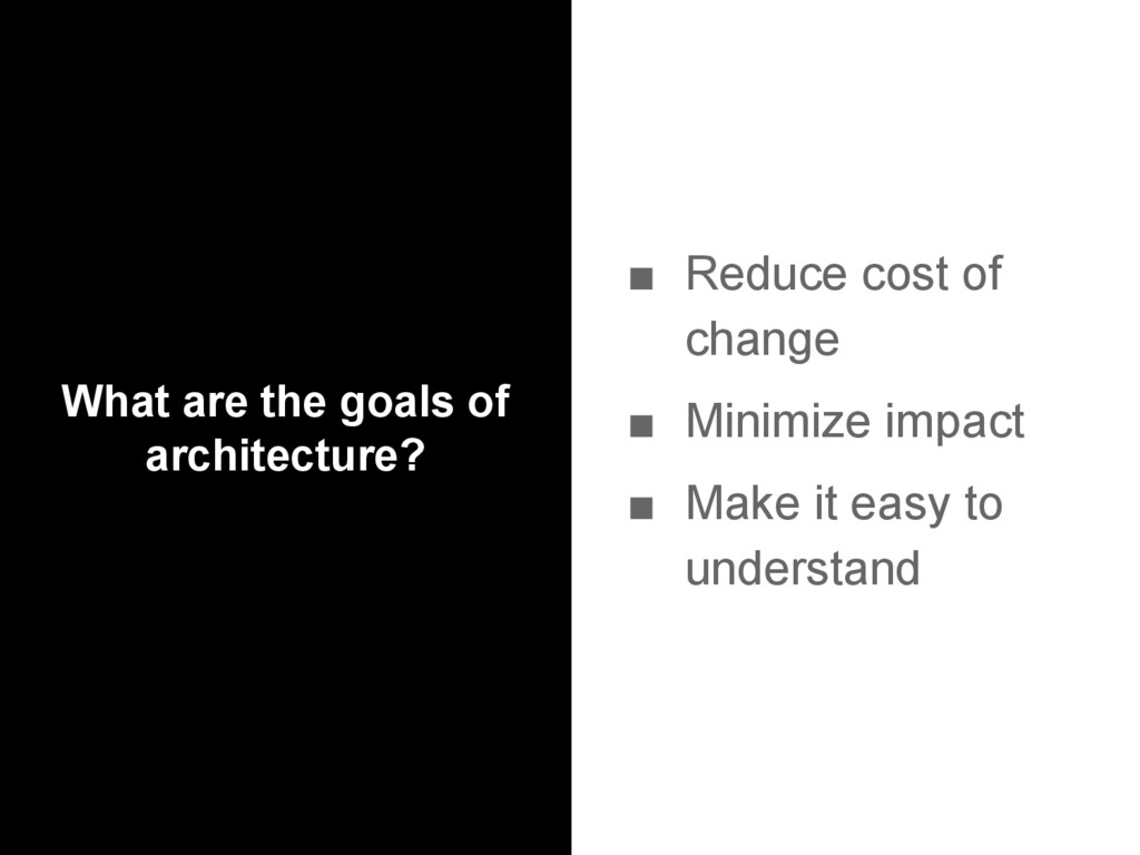 What are the goals of architecture? ■ Reduce co...