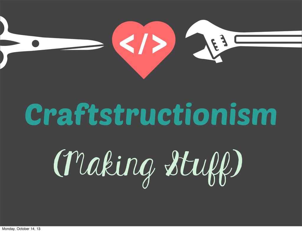 (Making Stuff) Craftstructionism Monday, Octobe...