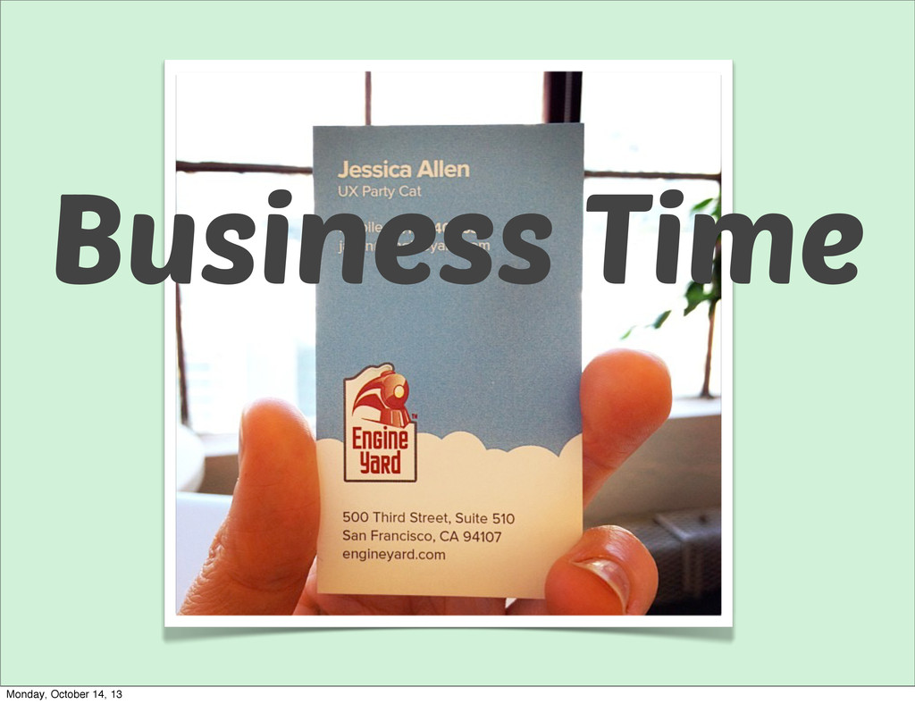 Business Time Monday, October 14, 13