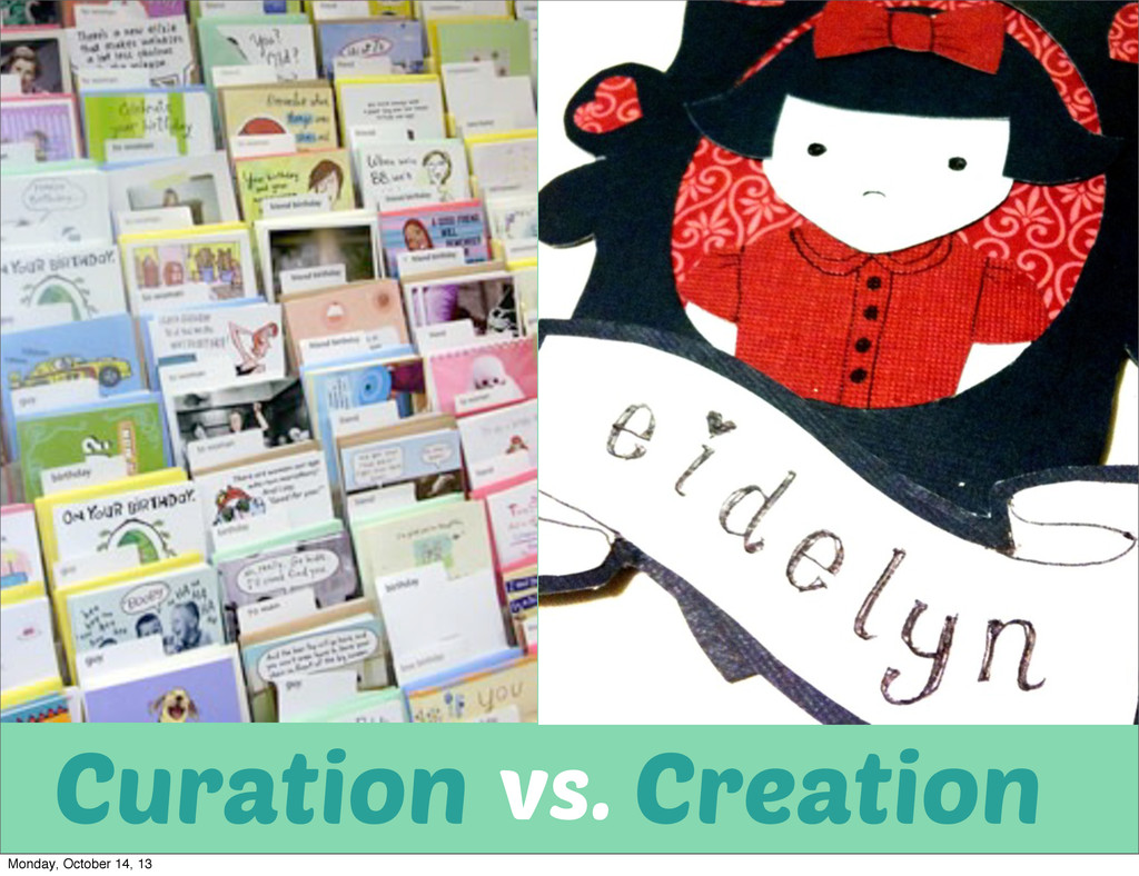 Creation Curation vs. Monday, October 14, 13