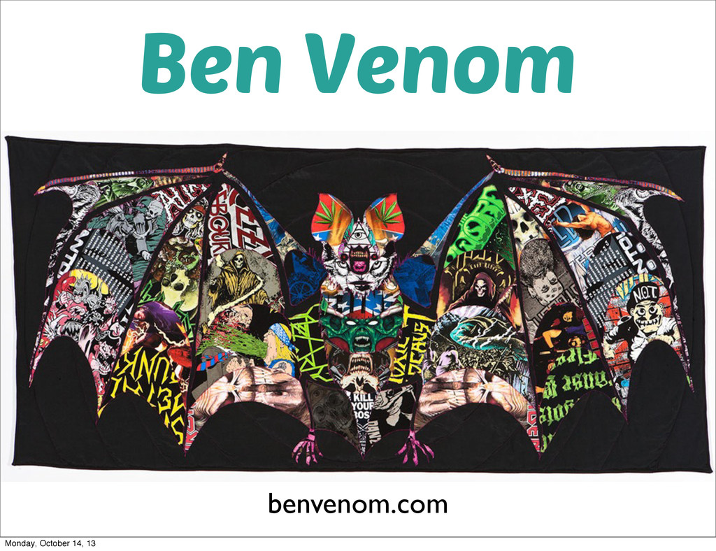 Ben Venom benvenom.com Monday, October 14, 13