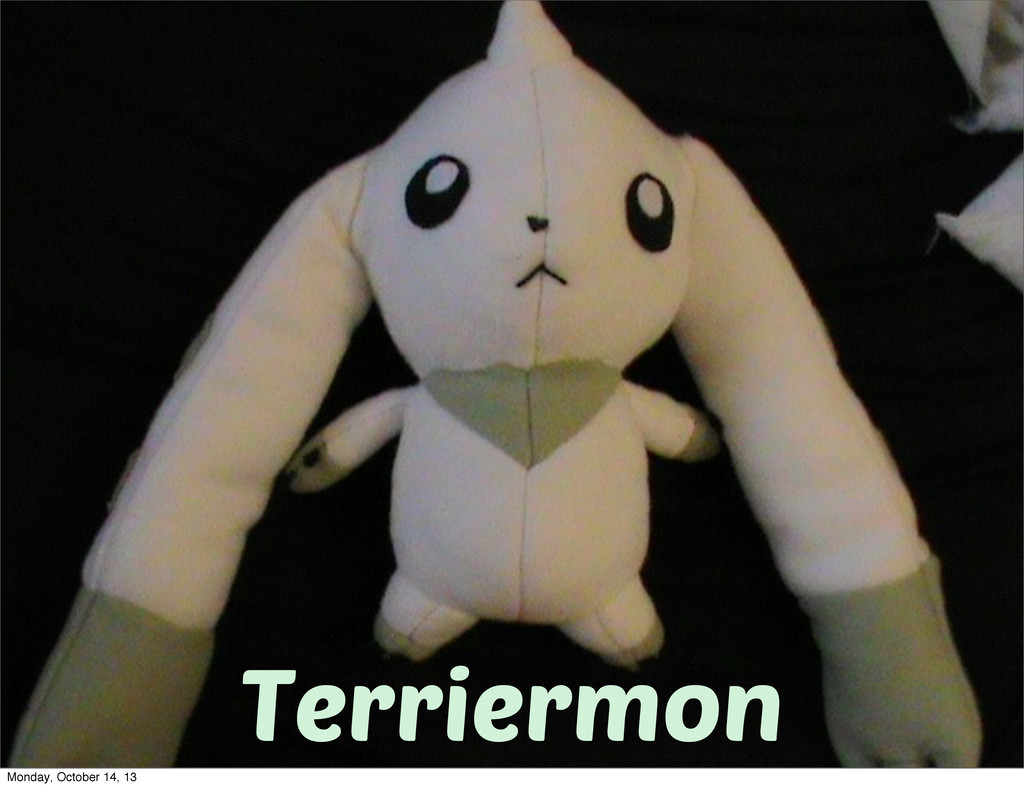 Terriermon Monday, October 14, 13