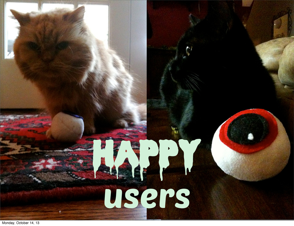 happy users Monday, October 14, 13