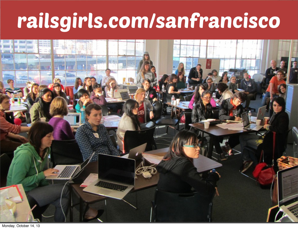 railsgirls.com/sanfrancisco Monday, October 14,...