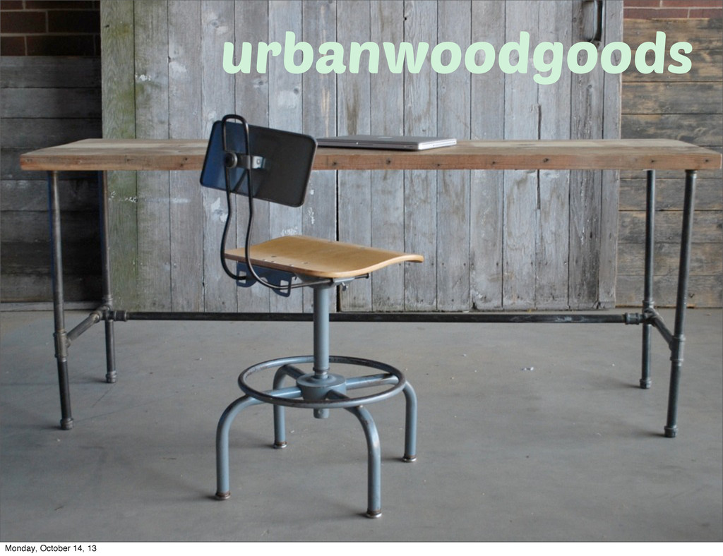 urbanwoodgoods Monday, October 14, 13