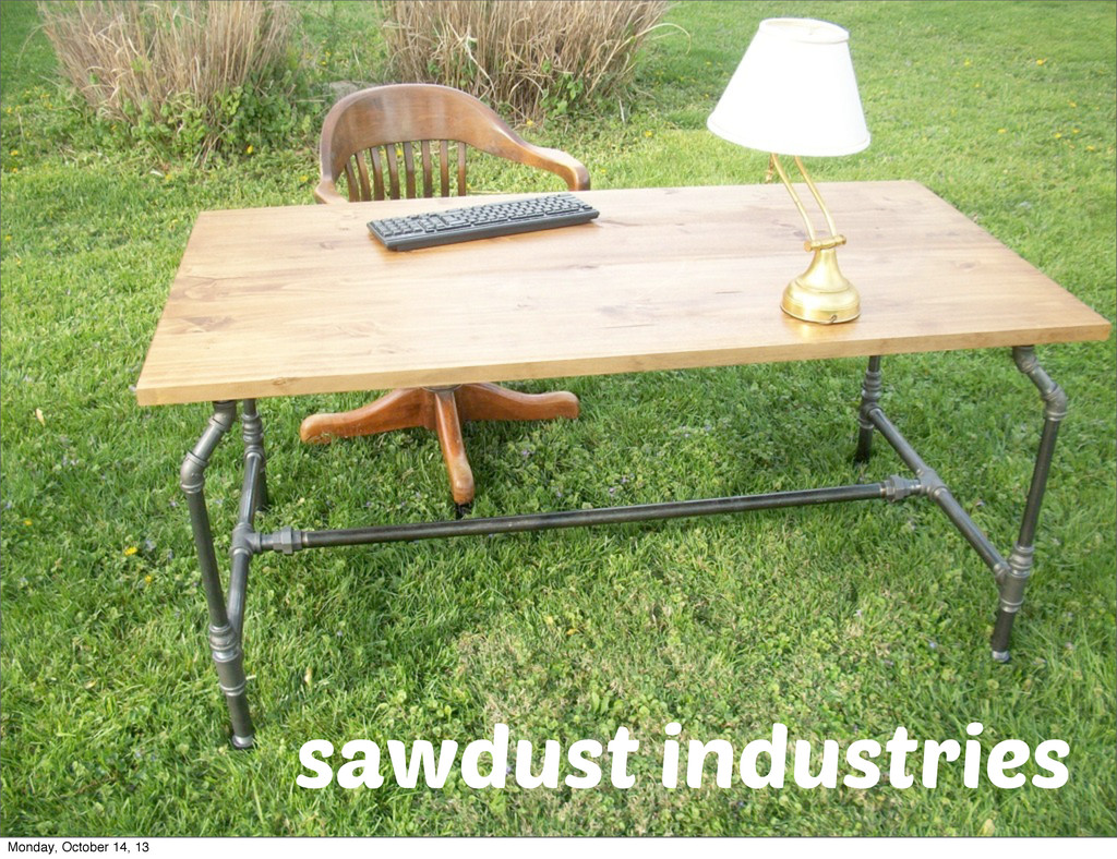 sawdust industries Monday, October 14, 13