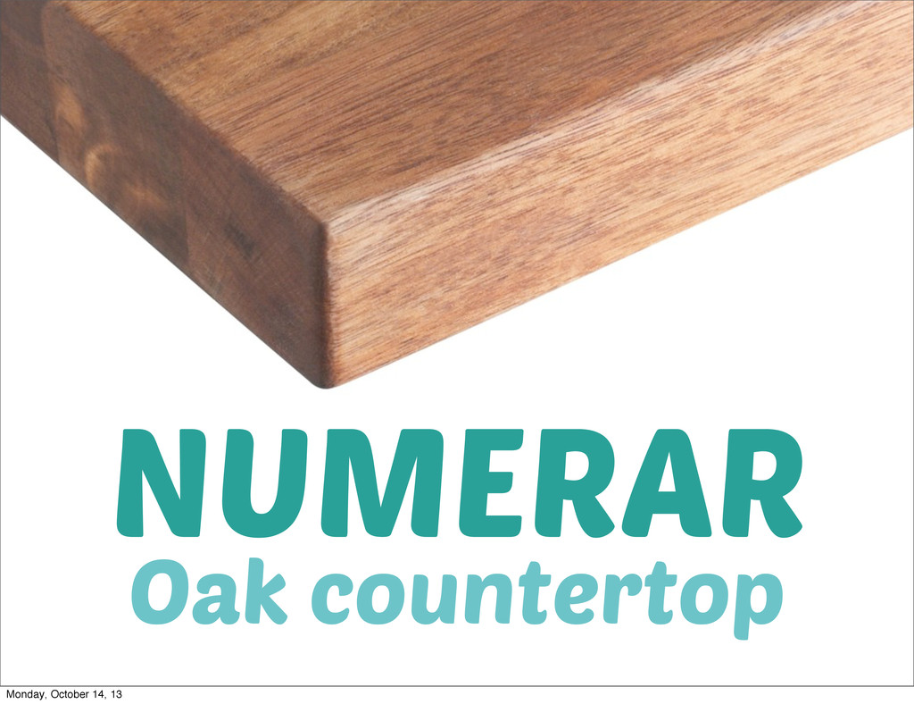 NUMERAR Oak countertop Monday, October 14, 13
