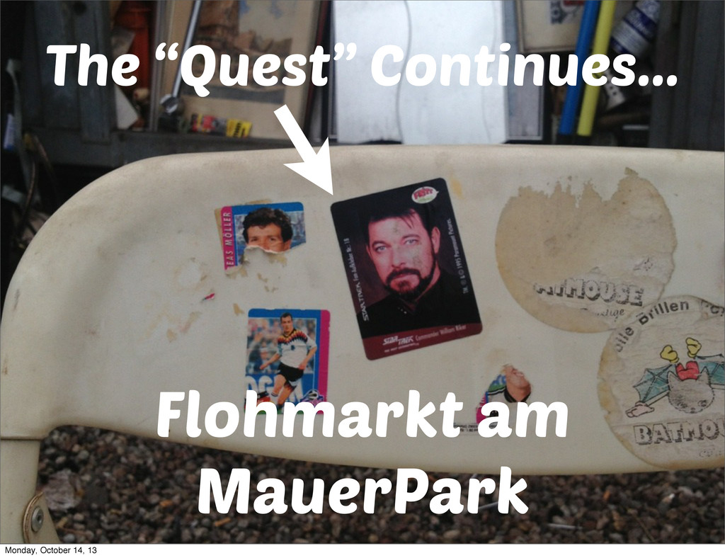 "The ""Quest"" Continues... Flohmarkt am MauerPark..."