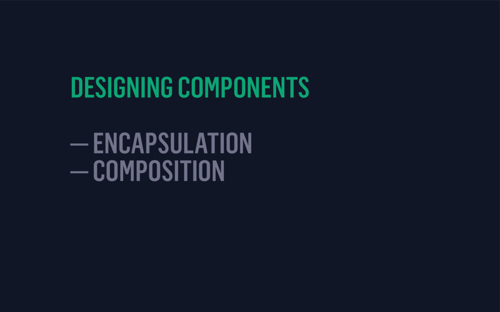 DESIGNING COMPONENTS — ENCAPSULATION — COMPOSIT...
