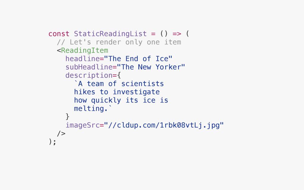 const StaticReadingList = () => ( // Let's rend...