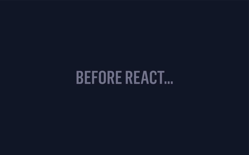 BEFORE REACT…