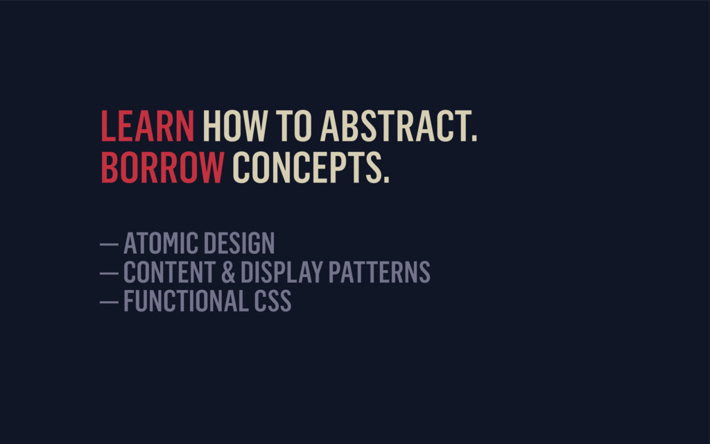 LEARN HOW TO ABSTRACT. BORROW CONCEPTS. — ATO...