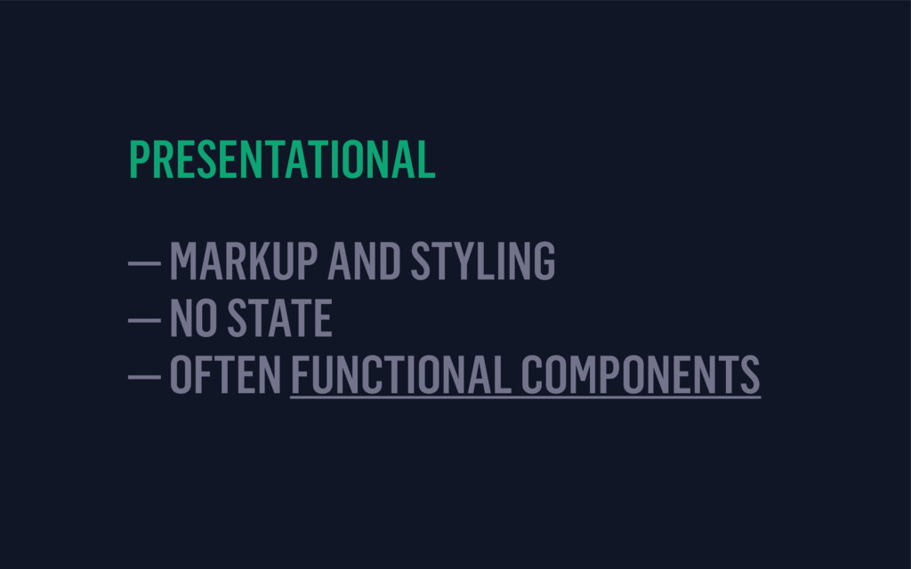 PRESENTATIONAL — MARKUP AND STYLING — NO STATE...