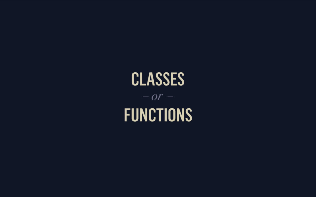 CLASSES FUNCTIONS – or –